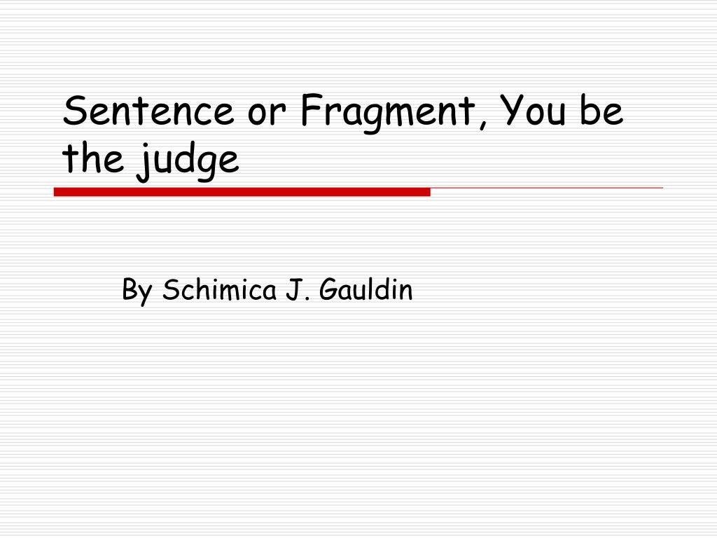 Sentence Stretching Worksheets Ppt Sentence or Fragment You Be the Judge Powerpoint